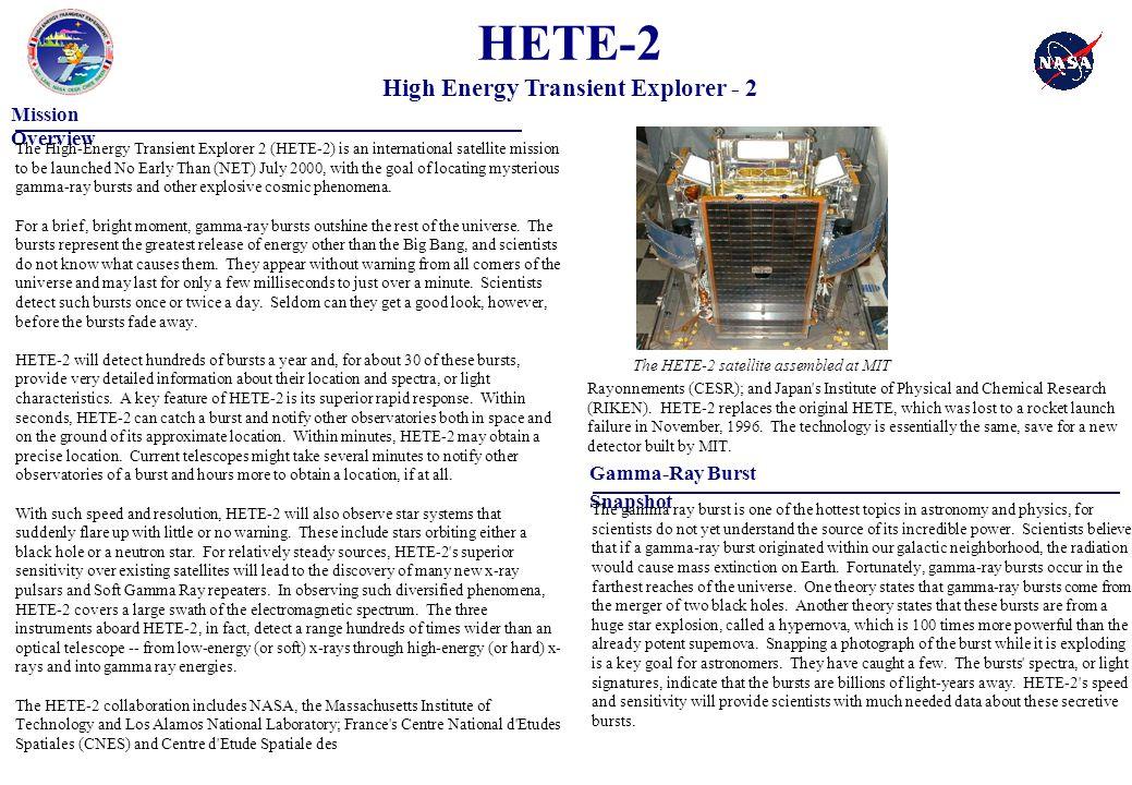 Instrument Description Major Mission Characteristics Launch Date: NET July 2000 Launch Vehicle: UELV, Hybrid Pegasus Kwajalein Missile Range Mission Lifetime: minimum 6 months, (goal of two years) Orbit: nominal 625km x 625km circular Inclination: less than 5 degrees, (goal of < 2 degrees) Payload: 150kg, 0.97m x 0.86m Energy Range: SXC: 0.5-14 keV WXM: 2-25 keV FREGATE: 6-1000 keV Mission Team Mission PI: Dr.