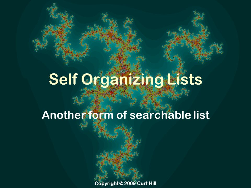Normal Searched Lists Unlike an array, a list cannot be searched by a binary search A list is sorted only so that search can quit early It is thus it is largely an O(N) activity Since there are plenty of better searches that are O(log N) or better a list is seldom a good choice Copyright © 2009 Curt Hill