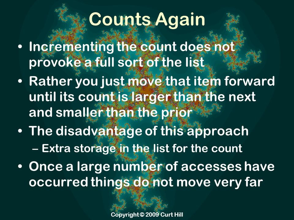 Counts Again Incrementing the count does not provoke a full sort of the list Rather you just move that item forward until its count is larger than the