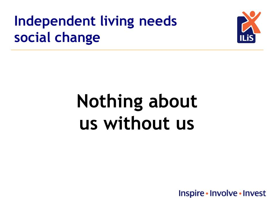 Independent living needs social change Nothing about us without us