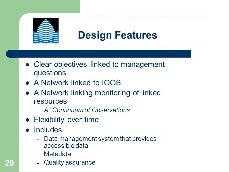 20 Clear objectives linked to management questions A Network linked to IOOS A Network linking monitoring of linked resources – A Continuum of Observations Flexibility over time Includes – Data management system that provides accessible data – Metadata – Quality assurance Design Features