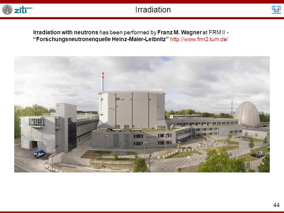 44 Irradiation Irradiation with neutrons has been performed by Franz M.