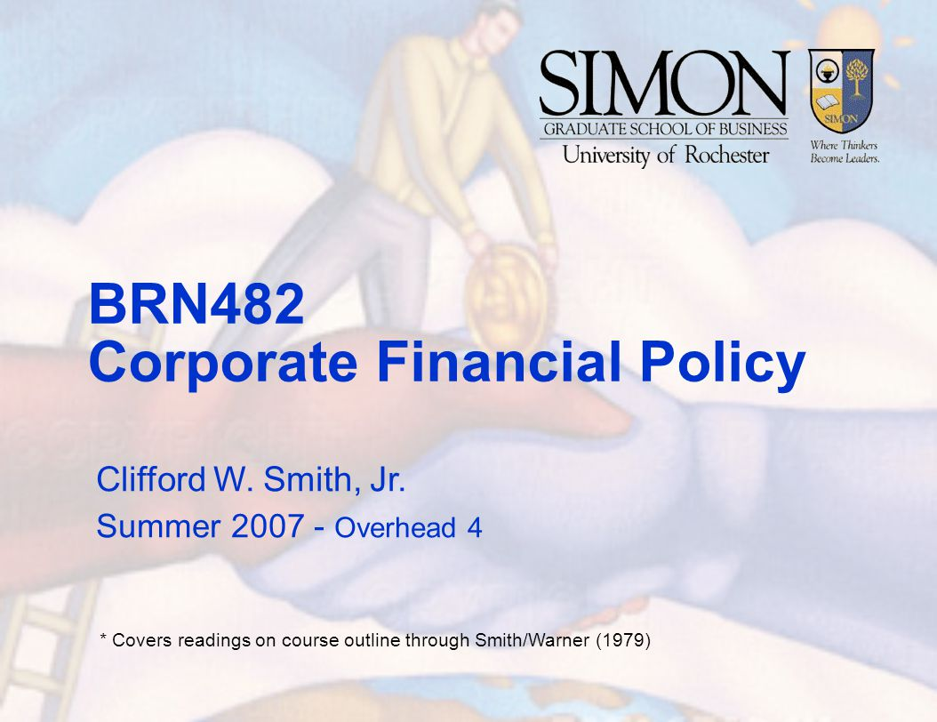 BRN482 Corporate Financial Policy Clifford W. Smith, Jr.