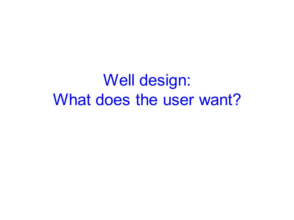 Well design: What does the user want?