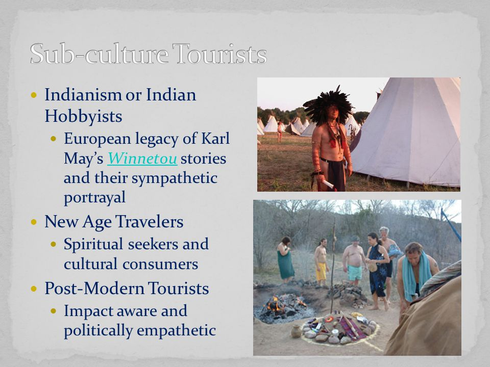 Indianism or Indian Hobbyists European legacy of Karl May's Winnetou stories and their sympathetic portrayalWinnetou New Age Travelers Spiritual seekers and cultural consumers Post-Modern Tourists Impact aware and politically empathetic