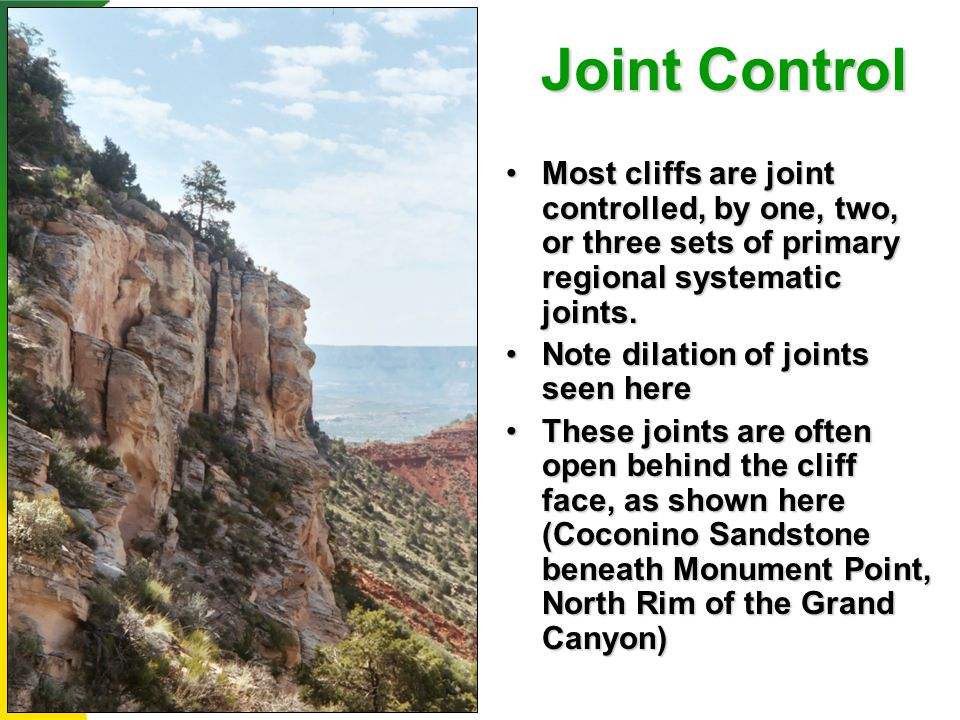 Joint Control Most cliffs are joint controlled, by one, two, or three sets of primary regional systematic joints.Most cliffs are joint controlled, by