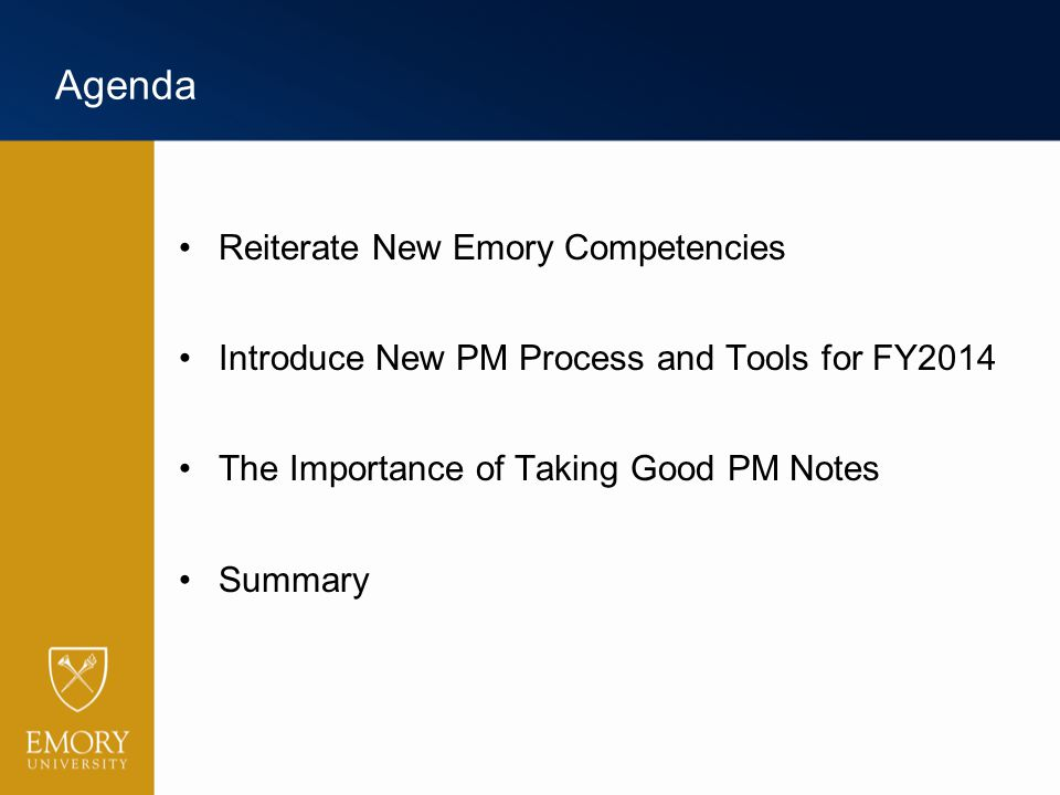 Agenda Reiterate New Emory Competencies Introduce New PM Process and Tools for FY2014 The Importance of Taking Good PM Notes Summary