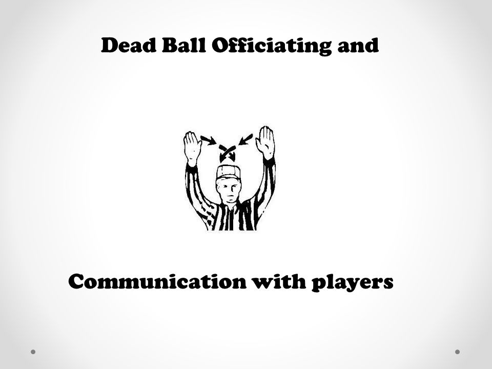 Dead Ball Officiating and Communication with players