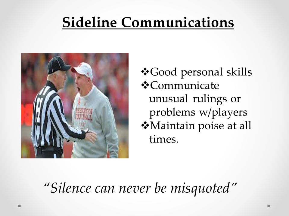 Crew Communications  Communicate down and distance every play  Understand who you are responsible to count and signal count before every down begins.