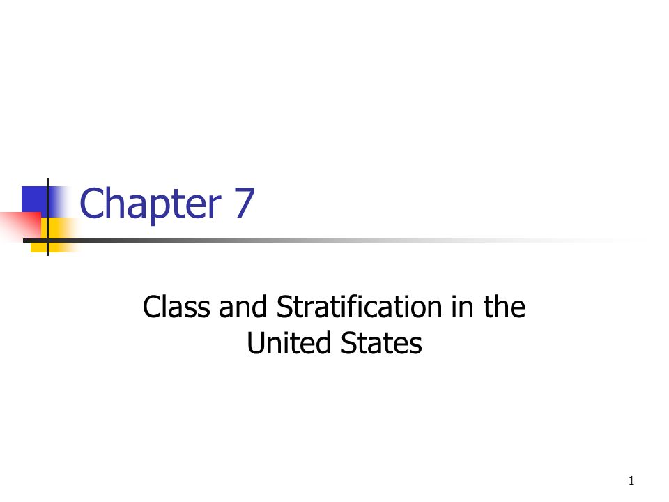 1 Chapter 7 Class and Stratification in the United States
