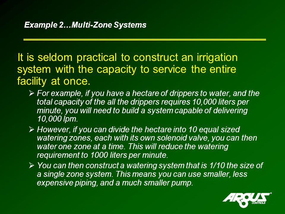 It is seldom practical to construct an irrigation system with the capacity to service the entire facility at once.
