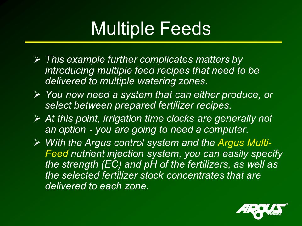 Multiple Feeds  This example further complicates matters by introducing multiple feed recipes that need to be delivered to multiple watering zones.