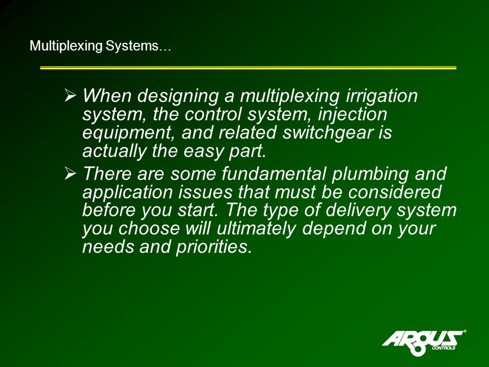 Multiplexing Systems…  When designing a multiplexing irrigation system, the control system, injection equipment, and related switchgear is actually the easy part.
