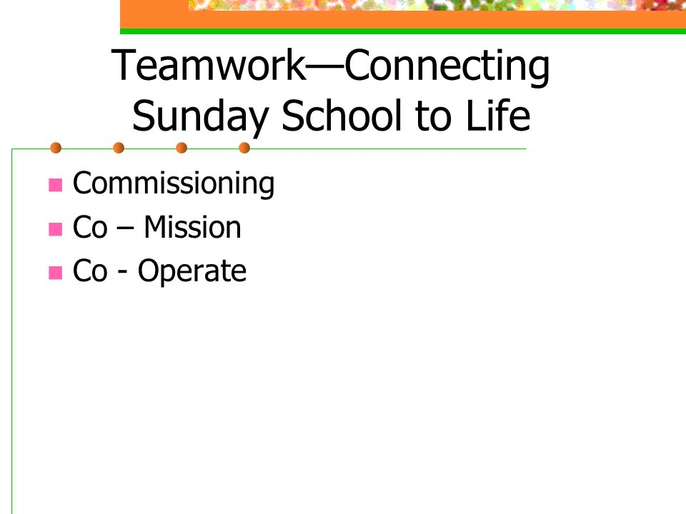 Teamwork—Connecting Sunday School to Life Commissioning Co – Mission Co - Operate