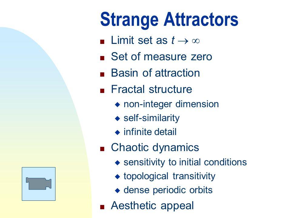 Strange Attractors n Limit set as t   n Set of measure zero n Basin of attraction n Fractal structure u non-integer dimension u self-similarity u in