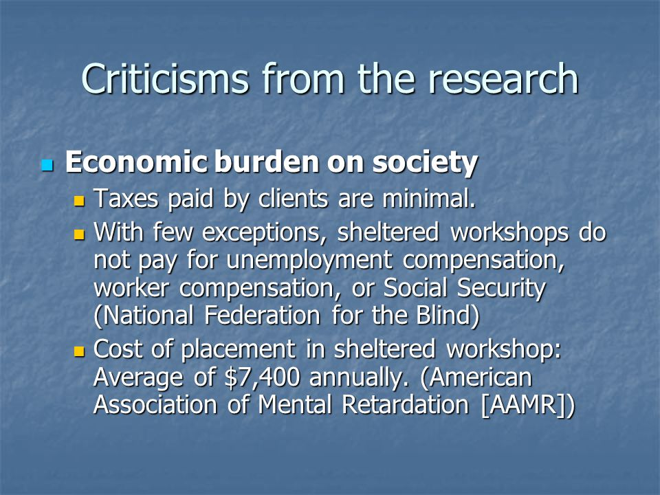 Criticisms from the research Economic burden on society Economic burden on society Taxes paid by clients are minimal. Taxes paid by clients are minima