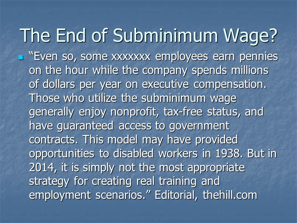 """The End of Subminimum Wage? """"Even so, some xxxxxxx employees earn pennies on the hour while the company spends millions of dollars per year on executi"""