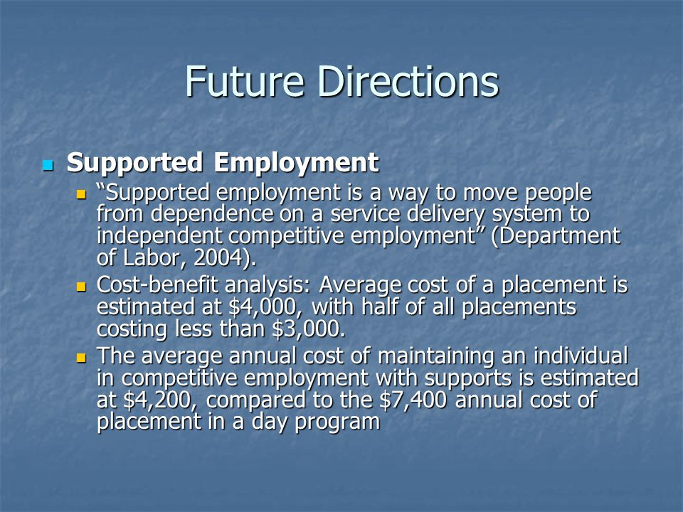 """Future Directions Supported Employment Supported Employment """"Supported employment is a way to move people from dependence on a service delivery system"""