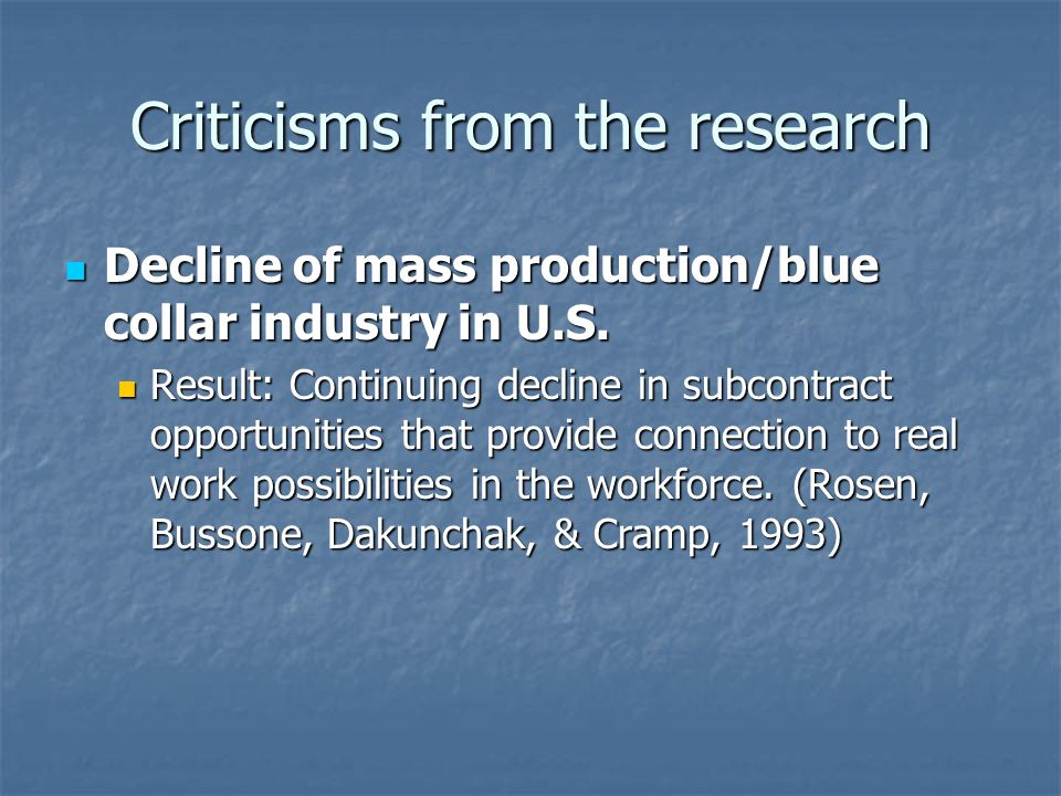 Criticisms from the research Decline of mass production/blue collar industry in U.S.