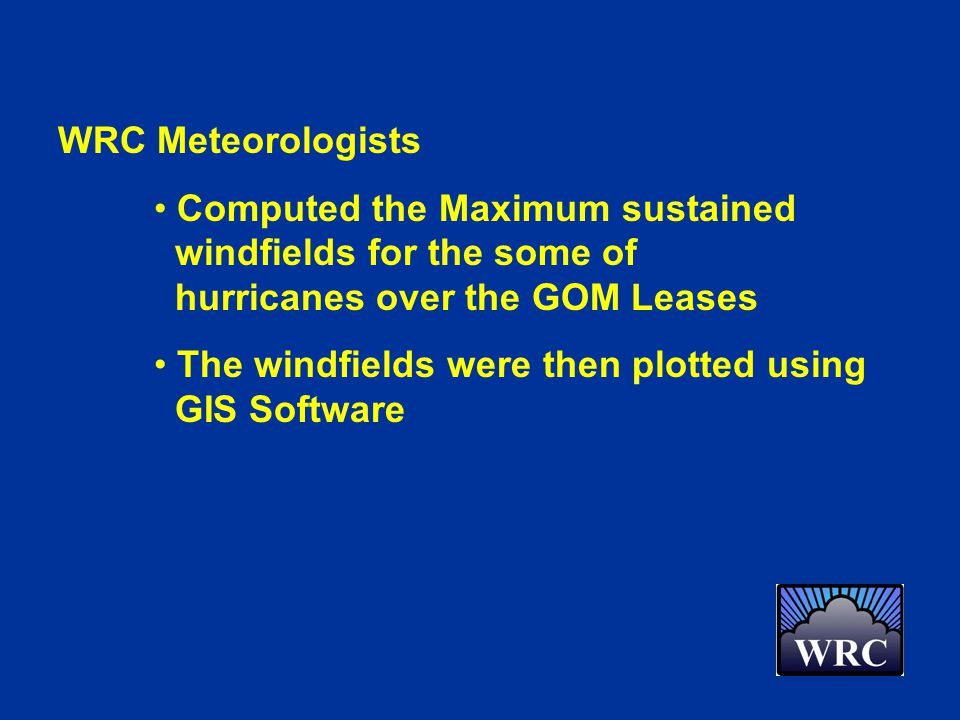 WRC Meteorologists Computed the Maximum sustained windfields for the some of hurricanes over the GOM Leases The windfields were then plotted using GIS Software
