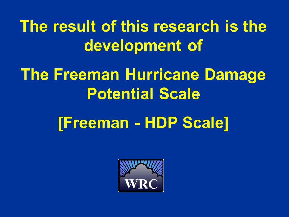 The result of this research is the development of The Freeman Hurricane Damage Potential Scale [Freeman - HDP Scale]