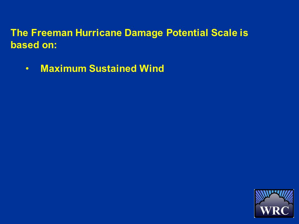 The Freeman Hurricane Damage Potential Scale is based on: Maximum Sustained Wind