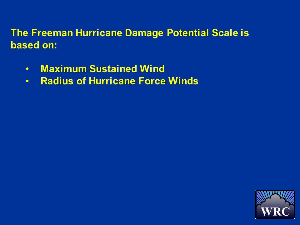 The Freeman Hurricane Damage Potential Scale is based on: Maximum Sustained Wind Radius of Hurricane Force Winds