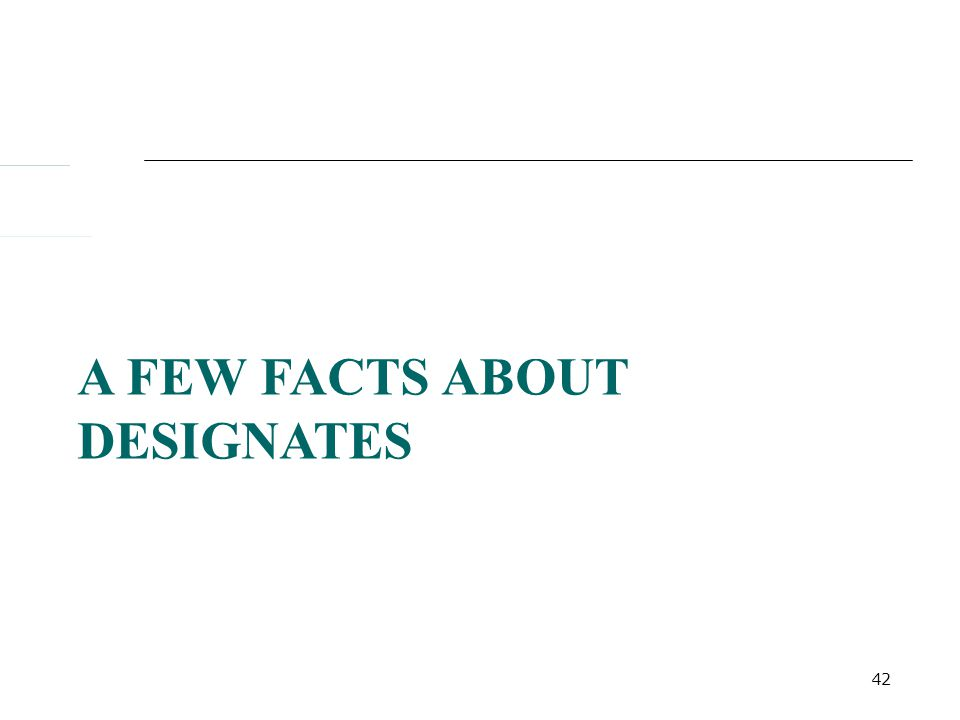 42 A FEW FACTS ABOUT DESIGNATES