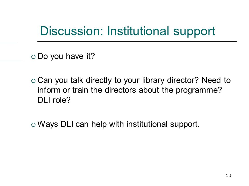 50 Discussion: Institutional support  Do you have it.