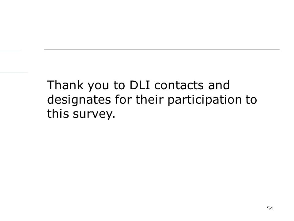 54 Thank you to DLI contacts and designates for their participation to this survey.