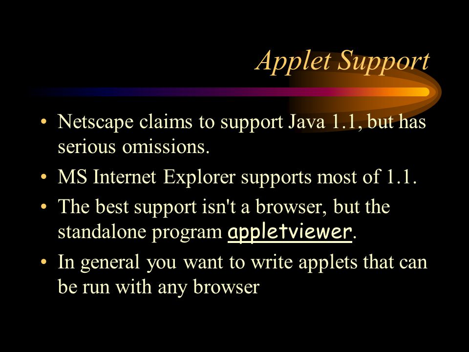 Applet Support Netscape claims to support Java 1.1, but has serious omissions.