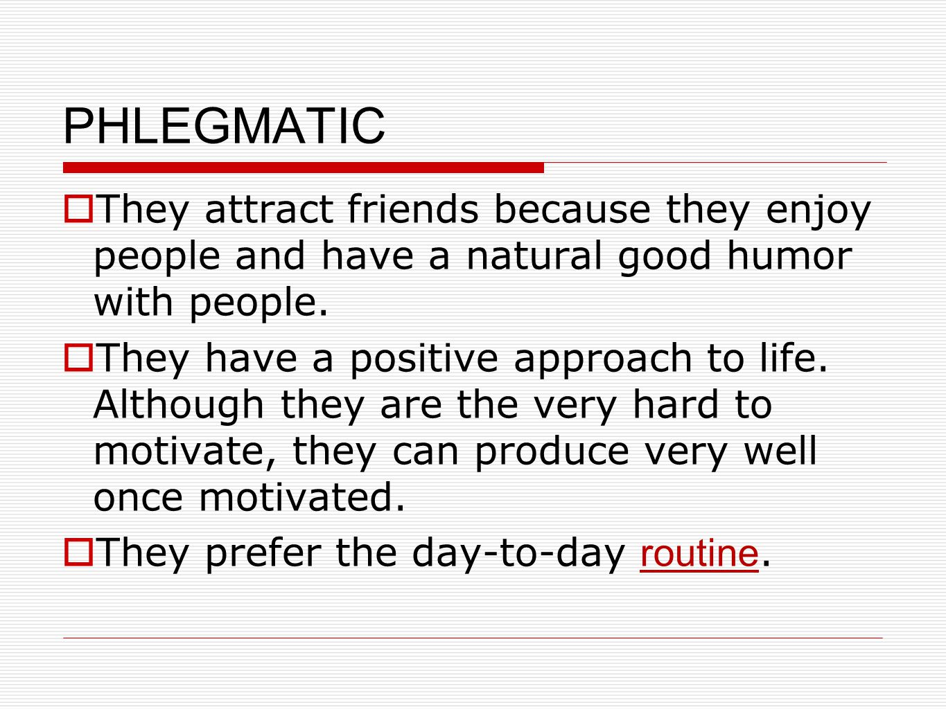 PHLEGMATIC  They attract friends because they enjoy people and have a natural good humor with people.