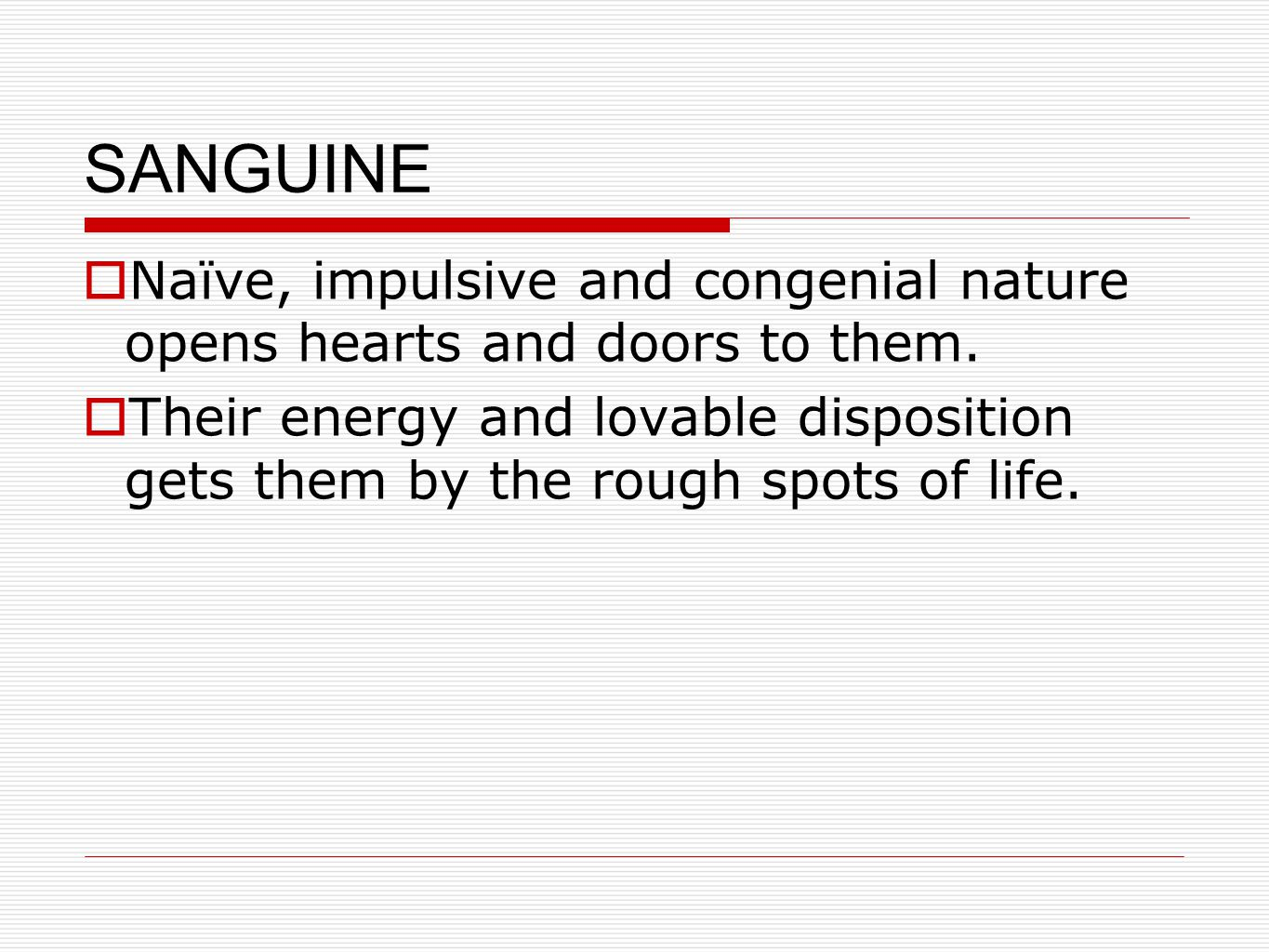 SANGUINE  Naïve, impulsive and congenial nature opens hearts and doors to them.