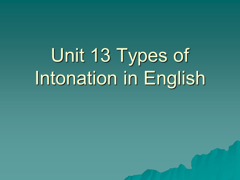 Unit 13 Types of Intonation in English