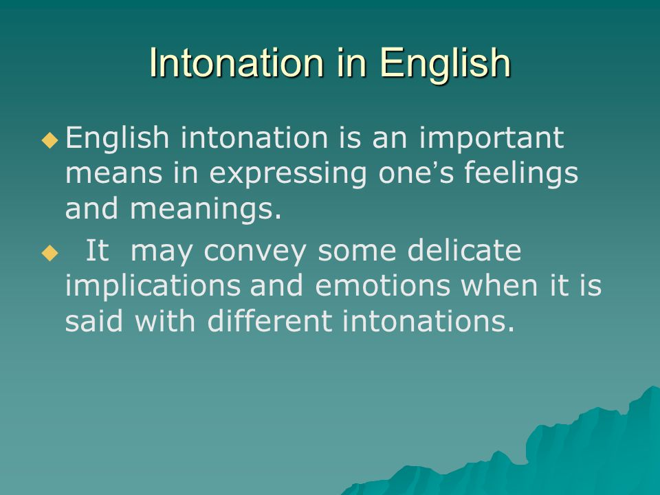 Intonation in English   English intonation is an important means in expressing one ' s feelings and meanings.   It may convey some delicate implic