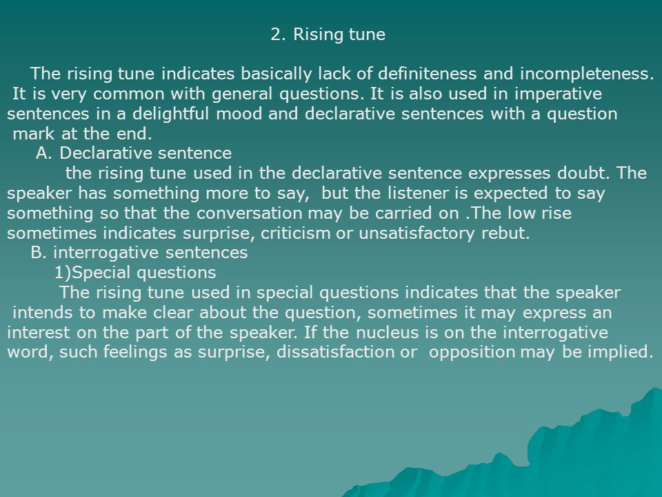 2.Rising tune The rising tune indicates basically lack of definiteness and incompleteness.