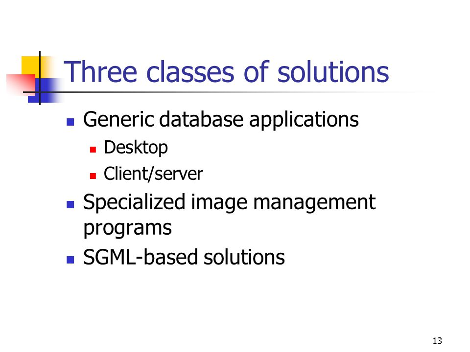 13 Three classes of solutions Generic database applications Desktop Client/server Specialized image management programs SGML-based solutions