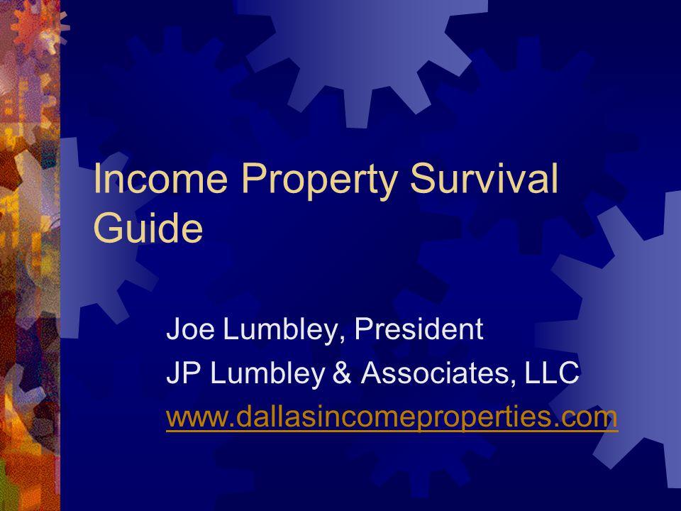 Income Property Survival Guide Joe Lumbley, President JP Lumbley & Associates, LLC www.dallasincomeproperties.com