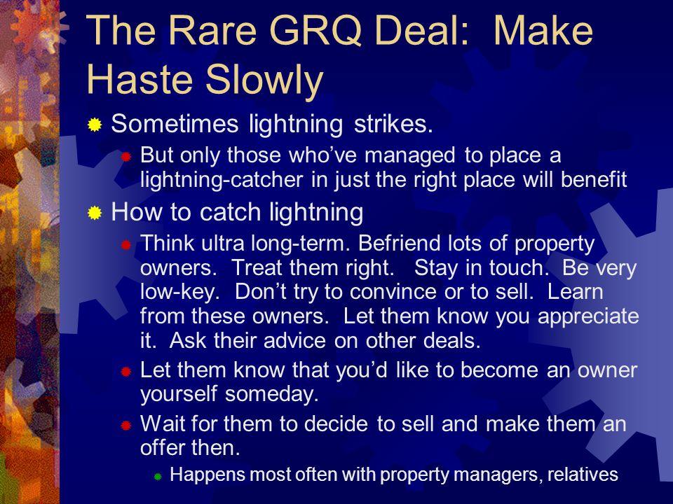 The Rare GRQ Deal: Make Haste Slowly  Sometimes lightning strikes.