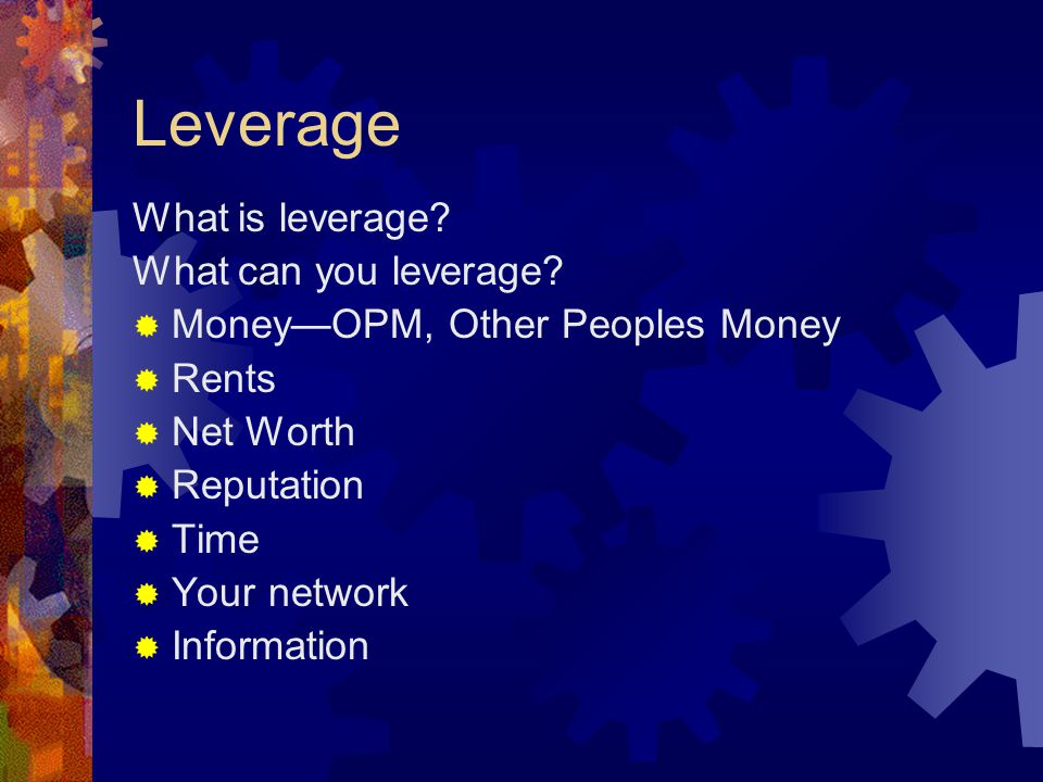 Leverage What is leverage. What can you leverage.