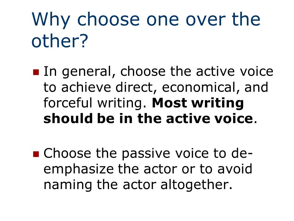 Voice: Passive v. Active (pg 225) In the active voice, the subject is doing something. The committee made the decision. In the passive voice, somethin