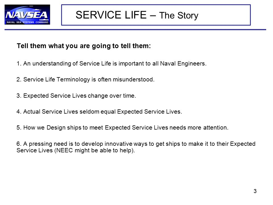 Tell them what you are going to tell them: 1. An understanding of Service Life is important to all Naval Engineers. 2. Service Life Terminology is oft