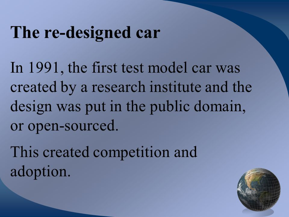 The re-designed car In 1991, the first test model car was created by a research institute and the design was put in the public domain, or open-sourced
