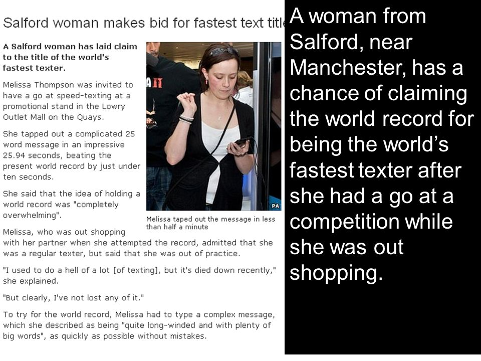 A woman from Salford, near Manchester, has a chance of claiming the world record for being the world's fastest texter after she had a go at a competition while she was out shopping.
