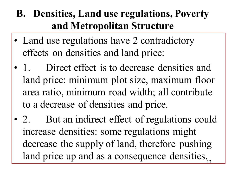 17 B. Densities, Land use regulations, Poverty and Metropolitan Structure Land use regulations have 2 contradictory effects on densities and land pric