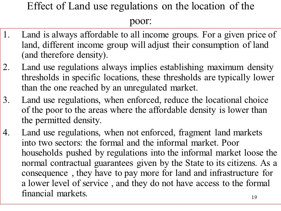 19 Effect of Land use regulations on the location of the poor: 1.Land is always affordable to all income groups. For a given price of land, different