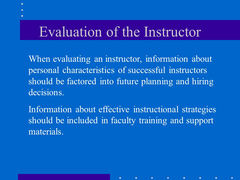 When evaluating an instructor, information about personal characteristics of successful instructors should be factored into future planning and hiring