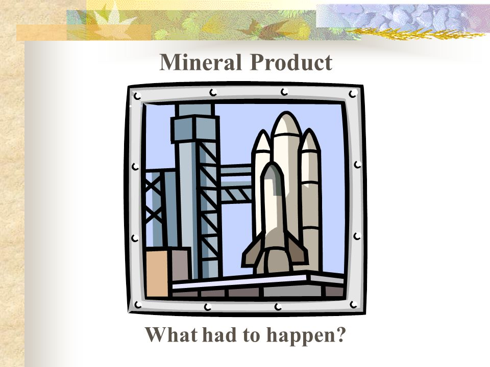 Mineral Product What had to happen?