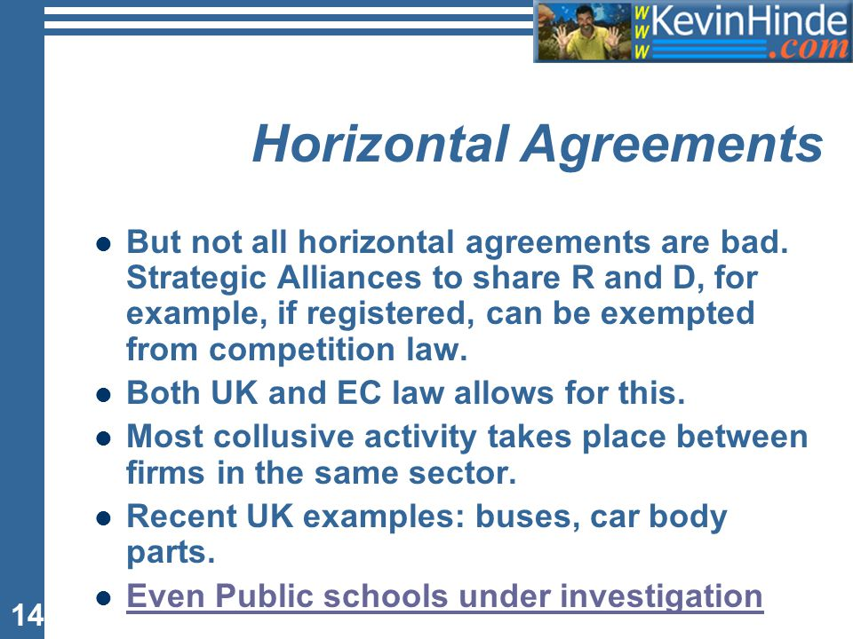 14 Horizontal Agreements But not all horizontal agreements are bad. Strategic Alliances to share R and D, for example, if registered, can be exempted