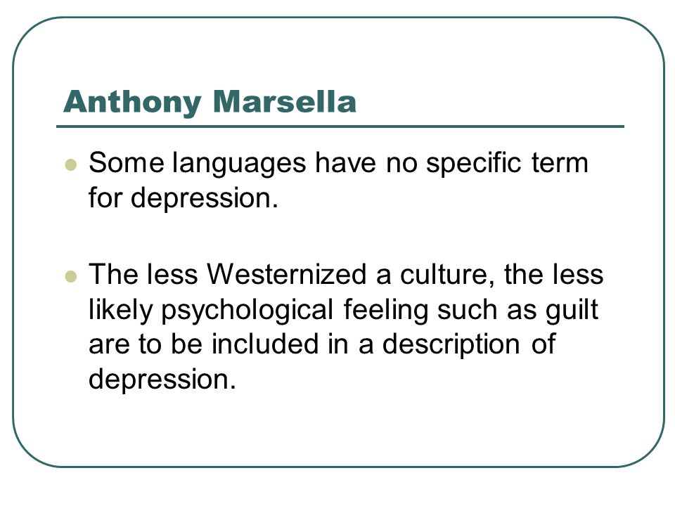 Anthony Marsella Some languages have no specific term for depression.